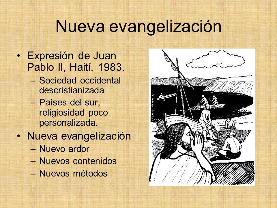 Nueva evangelización Expresión de Juan Pablo II, Haití, 1983. –Sociedad occidental descristianizada –Países del sur, religiosidad poco personalizada.