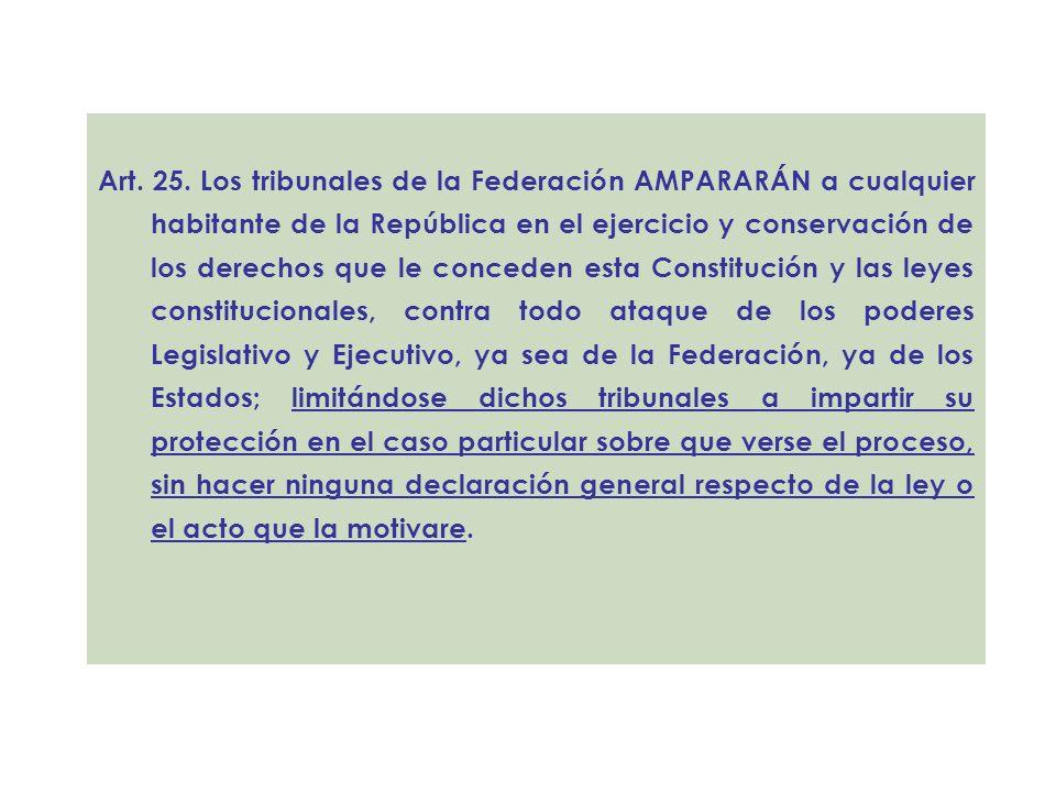 Art. 25. Los tribunales de la Federación AMPARARÁN a cualquier habitante de la República en el ejercicio y conservación de los derechos que le concede