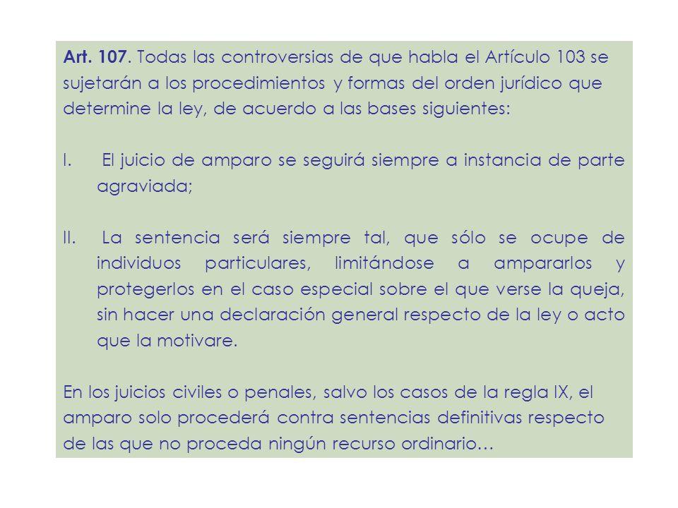 Art. 107. Todas las controversias de que habla el Artículo 103 se sujetarán a los procedimientos y formas del orden jurídico que determine la ley, de