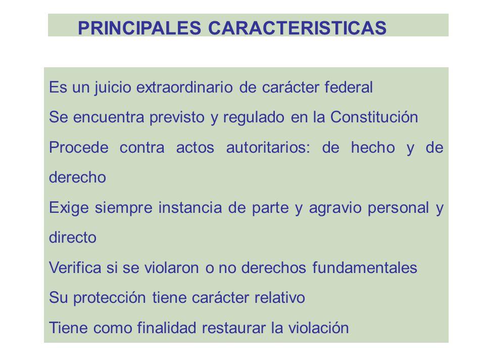 PRINCIPALES CARACTERISTICAS Es un juicio extraordinario de carácter federal Se encuentra previsto y regulado en la Constitución Procede contra actos a