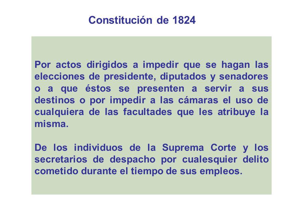 Constitución de 1824 Por actos dirigidos a impedir que se hagan las elecciones de presidente, diputados y senadores o a que éstos se presenten a servi