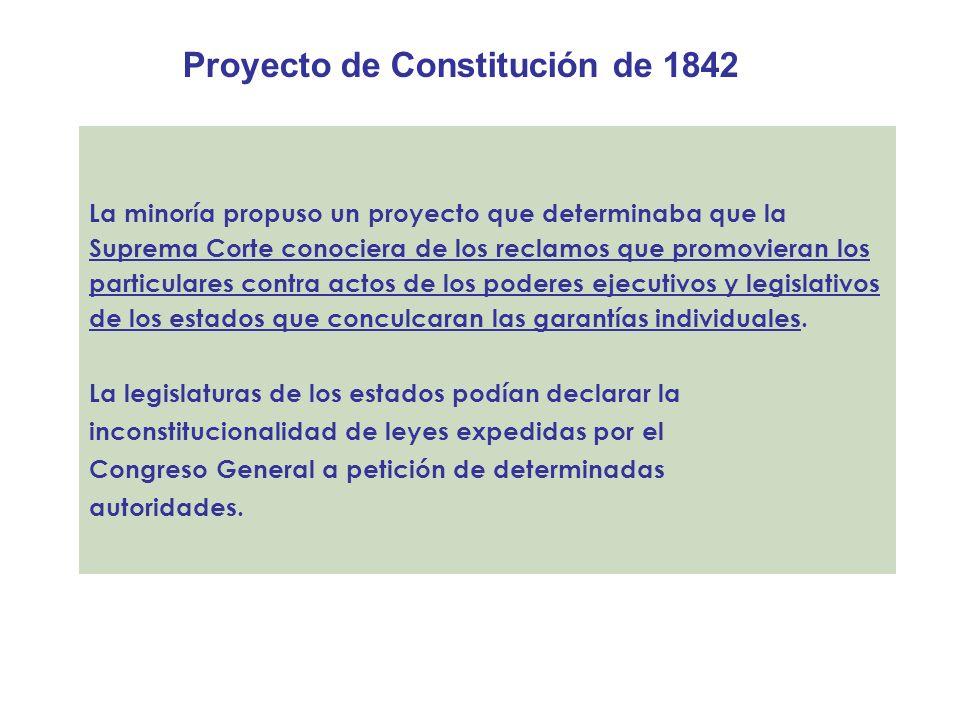 Proyecto de Constitución de 1842 La minoría propuso un proyecto que determinaba que la Suprema Corte conociera de los reclamos que promovieran los par
