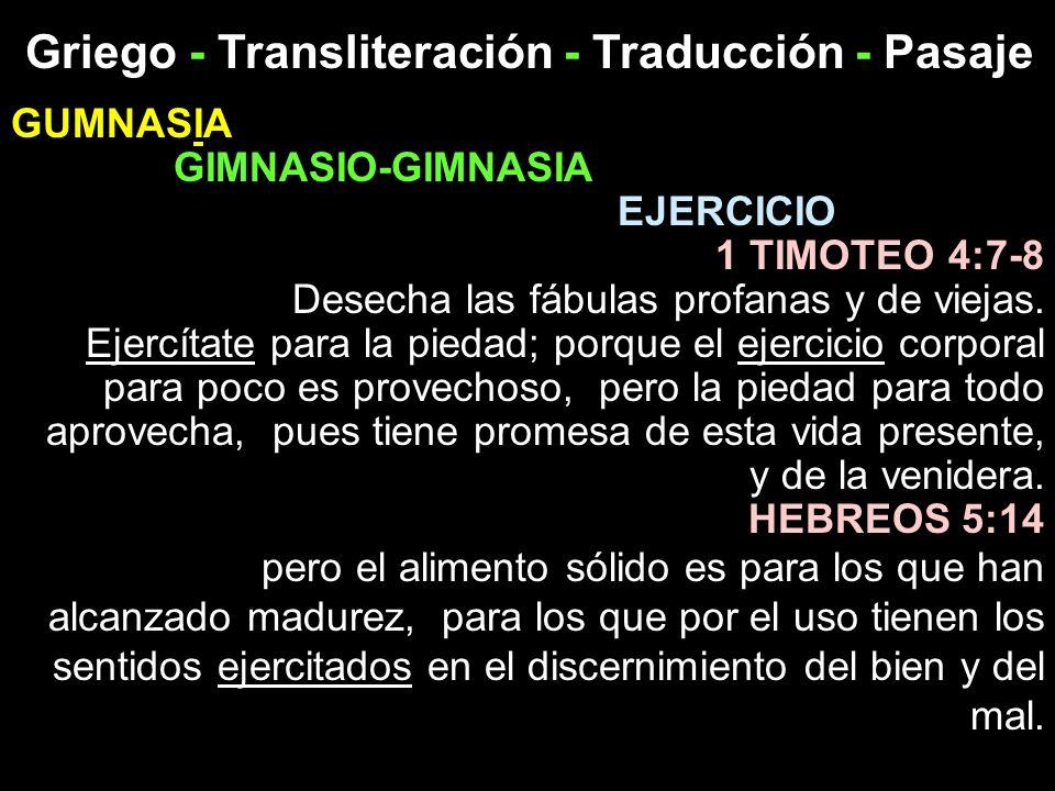 Griego - Transliteración - Traducción - Pasaje GUMNASIA GIMNASIO-GIMNASIA EJERCICIO 1 TIMOTEO 4:7-8 Desecha las fábulas profanas y de viejas. Ejercíta