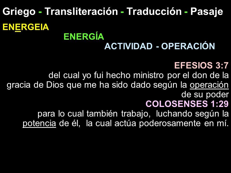 Griego - Transliteración - Traducción - Pasaje ENERGEIA ENERGÍA ACTIVIDAD - OPERACIÓN EFESIOS 3:7 del cual yo fui hecho ministro por el don de la grac