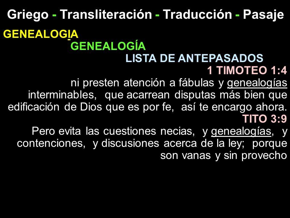 Griego - Transliteración - Traducción - Pasaje GENEALOGIA GENEALOGÍA LISTA DE ANTEPASADOS 1 TIMOTEO 1:4 ni presten atención a fábulas y genealogías in