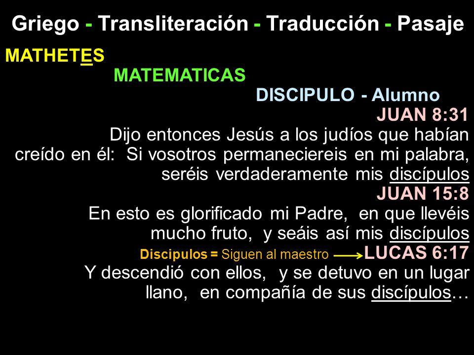 Griego - Transliteración - Traducción - Pasaje MATHETES MATEMATICAS DISCIPULO - Alumno JUAN 8:31 Dijo entonces Jesús a los judíos que habían creído en