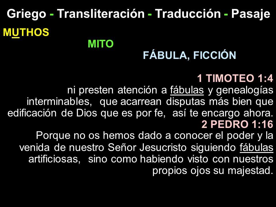 Griego - Transliteración - Traducción - Pasaje MUTHOS MITO FÁBULA, FICCIÓN 1 TIMOTEO 1:4 ni presten atención a fábulas y genealogías interminables, qu