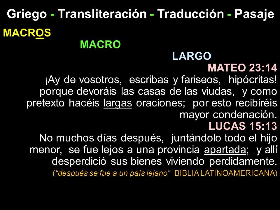 Griego - Transliteración - Traducción - Pasaje MACROS MACRO LARGO MATEO 23:14 ¡Ay de vosotros, escribas y fariseos, hipócritas! porque devoráis las ca