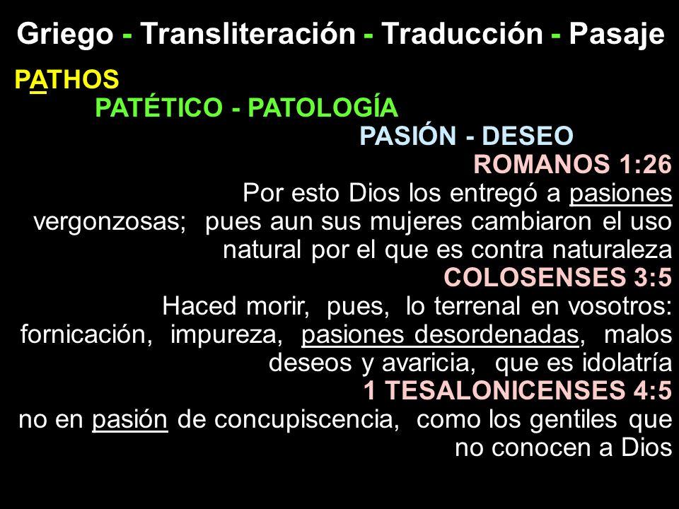Griego - Transliteración - Traducción - Pasaje PATHOS PATÉTICO - PATOLOGÍA PASIÓN - DESEO ROMANOS 1:26 Por esto Dios los entregó a pasiones vergonzosa