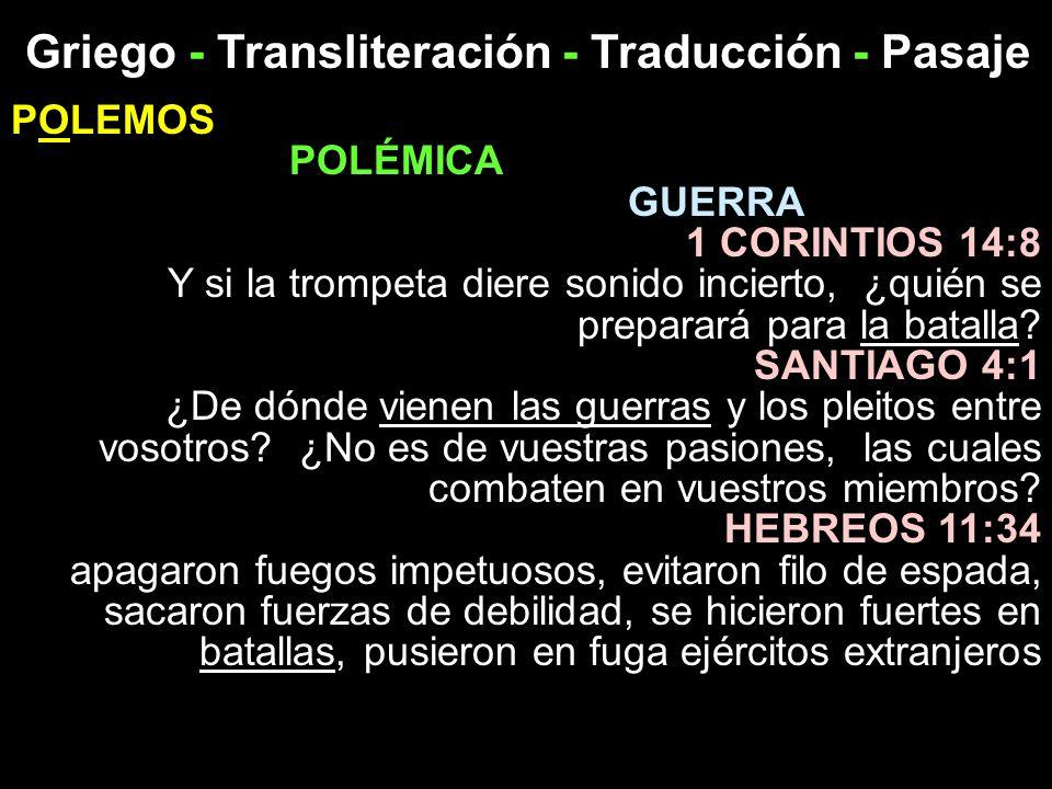 Griego - Transliteración - Traducción - Pasaje POLEMOS POLÉMICA GUERRA 1 CORINTIOS 14:8 Y si la trompeta diere sonido incierto, ¿quién se preparará pa