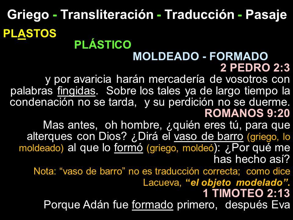 Griego - Transliteración - Traducción - Pasaje PLASTOS PLÁSTICO MOLDEADO - FORMADO 2 PEDRO 2:3 y por avaricia harán mercadería de vosotros con palabra