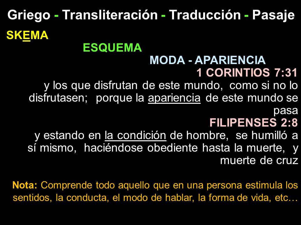 Griego - Transliteración - Traducción - Pasaje SKEMA ESQUEMA MODA - APARIENCIA 1 CORINTIOS 7:31 y los que disfrutan de este mundo, como si no lo disfr