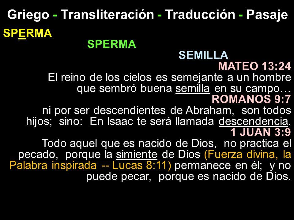Griego - Transliteración - Traducción - Pasaje SPERMA SEMILLA MATEO 13:24 El reino de los cielos es semejante a un hombre que sembró buena semilla en