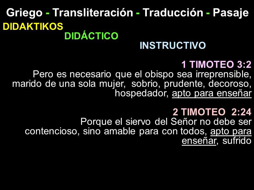 Griego - Transliteración - Traducción - Pasaje DIDAKTIKOS DIDÁCTICO INSTRUCTIVO 1 TIMOTEO 3:2 Pero es necesario que el obispo sea irreprensible, marid