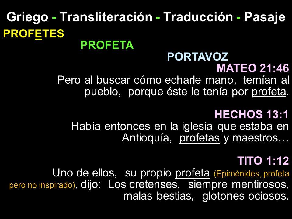 Griego - Transliteración - Traducción - Pasaje PROFETES PROFETA PORTAVOZ MATEO 21:46 Pero al buscar cómo echarle mano, temían al pueblo, porque éste l