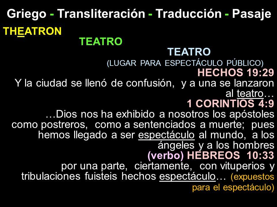 Griego - Transliteración - Traducción - Pasaje THEATRON TEATRO (LUGAR PARA ESPECTÁCULO PÚBLICO) HECHOS 19:29 Y la ciudad se llenó de confusión, y a un