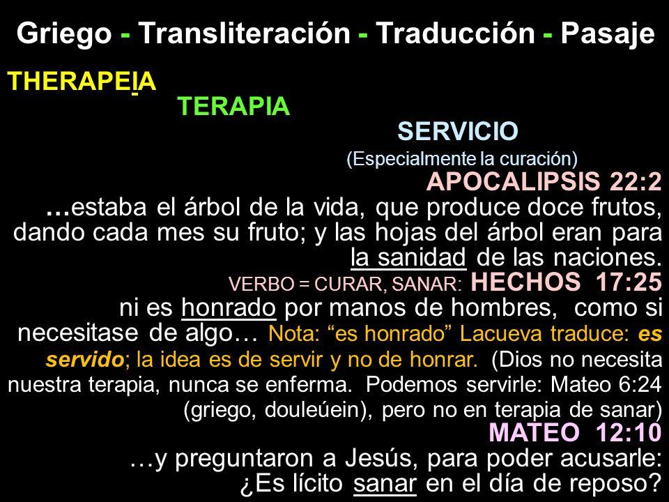 Griego - Transliteración - Traducción - Pasaje THERAPEIA TERAPIA SERVICIO (Especialmente la curación) APOCALIPSIS 22:2 …estaba el árbol de la vida, qu