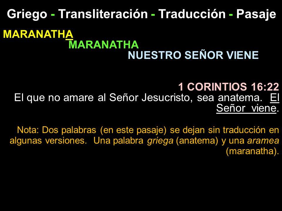 Griego - Transliteración - Traducción - Pasaje MARANATHA NUESTRO SEÑOR VIENE 1 CORINTIOS 16:22 El que no amare al Señor Jesucristo, sea anatema. El Se