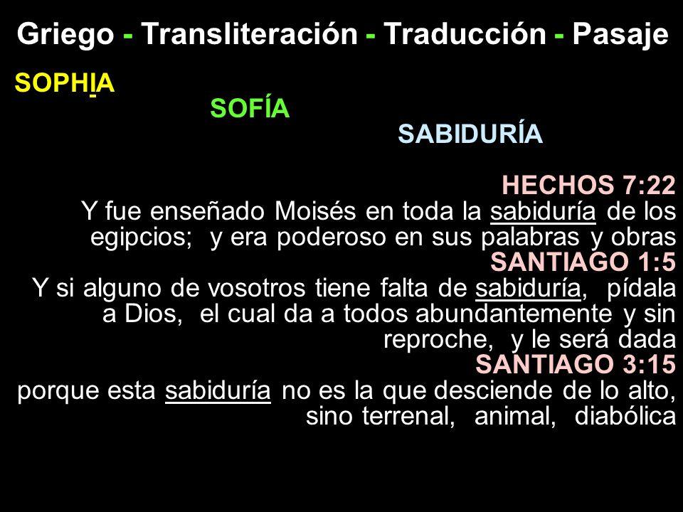 Griego - Transliteración - Traducción - Pasaje SOPHIA SOFÍA SABIDURÍA HECHOS 7:22 Y fue enseñado Moisés en toda la sabiduría de los egipcios; y era po