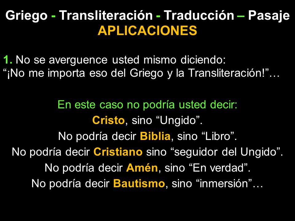 Griego - Transliteración - Traducción – Pasaje APLICACIONES 1. No se averguence usted mismo diciendo: ¡No me importa eso del Griego y la Transliteraci