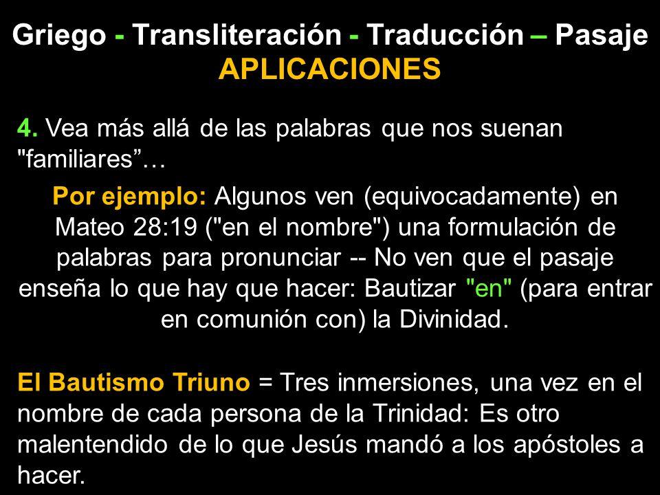 Griego - Transliteración - Traducción – Pasaje APLICACIONES 4. Vea más allá de las palabras que nos suenan
