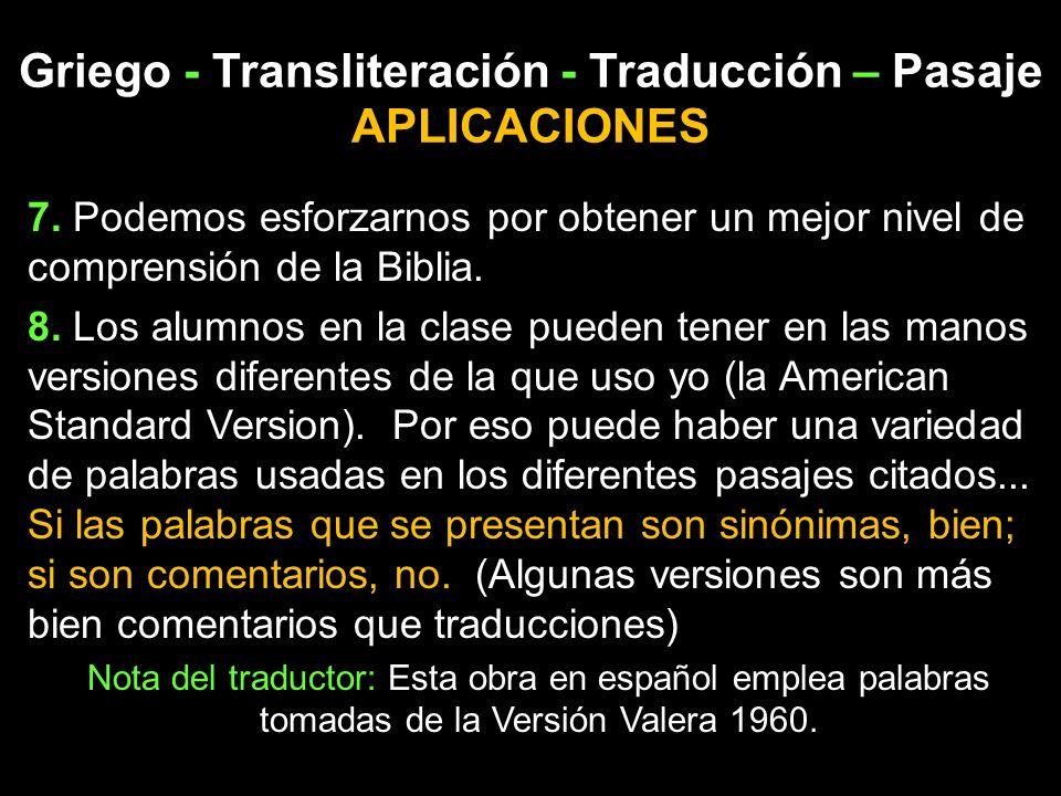 Griego - Transliteración - Traducción – Pasaje APLICACIONES 7. Podemos esforzarnos por obtener un mejor nivel de comprensión de la Biblia. 8. Los alum