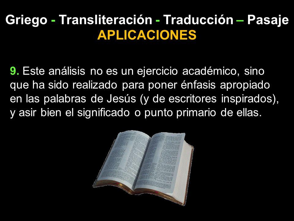 Griego - Transliteración - Traducción – Pasaje APLICACIONES 9. Este análisis no es un ejercicio académico, sino que ha sido realizado para poner énfas