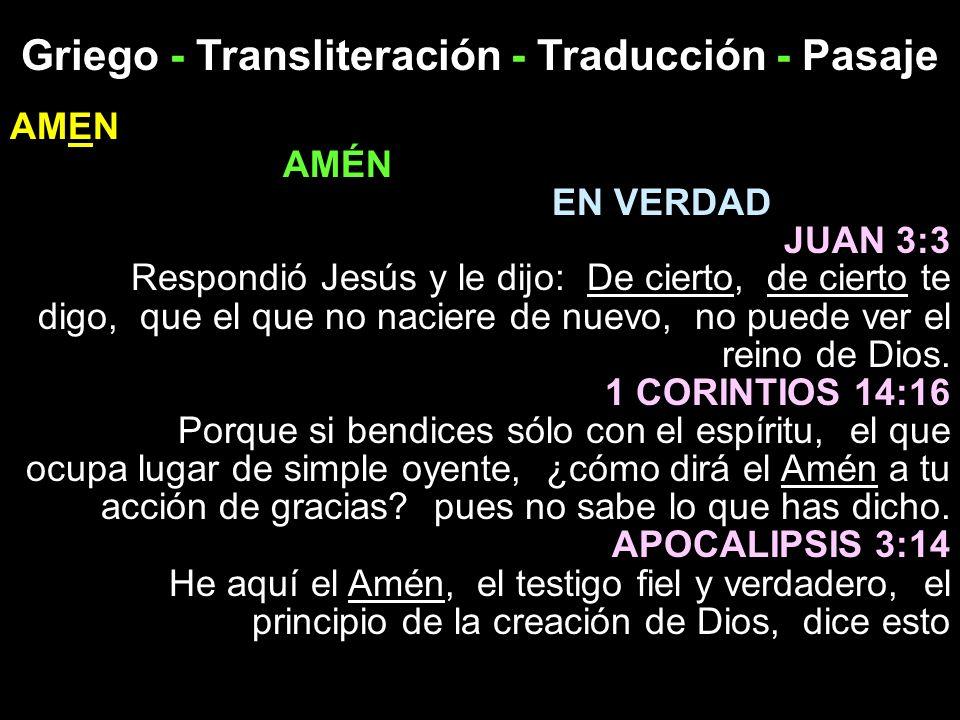 Griego - Transliteración - Traducción - Pasaje AMEN AMÉN EN VERDAD JUAN 3:3 Respondió Jesús y le dijo: De cierto, de cierto te digo, que el que no nac