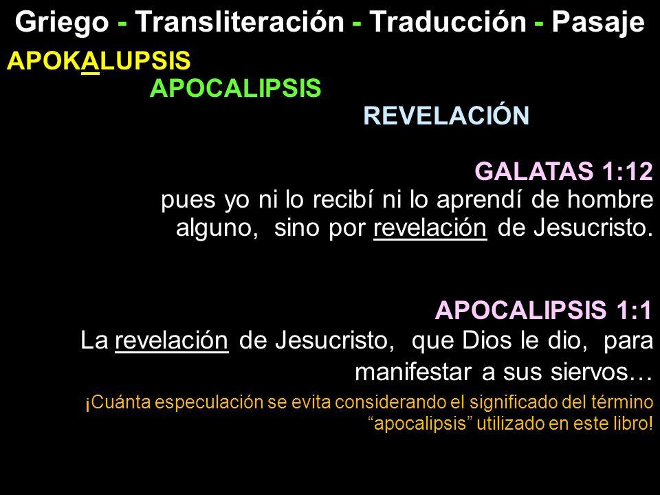 Griego - Transliteración - Traducción - Pasaje APOKALUPSIS APOCALIPSIS REVELACIÓN GALATAS 1:12 pues yo ni lo recibí ni lo aprendí de hombre alguno, si