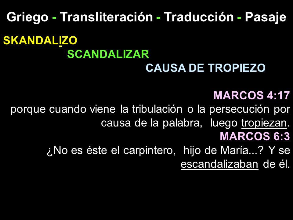 Griego - Transliteración - Traducción - Pasaje SKANDALIZO SCANDALIZAR CAUSA DE TROPIEZO MARCOS 4:17 porque cuando viene la tribulación o la persecució
