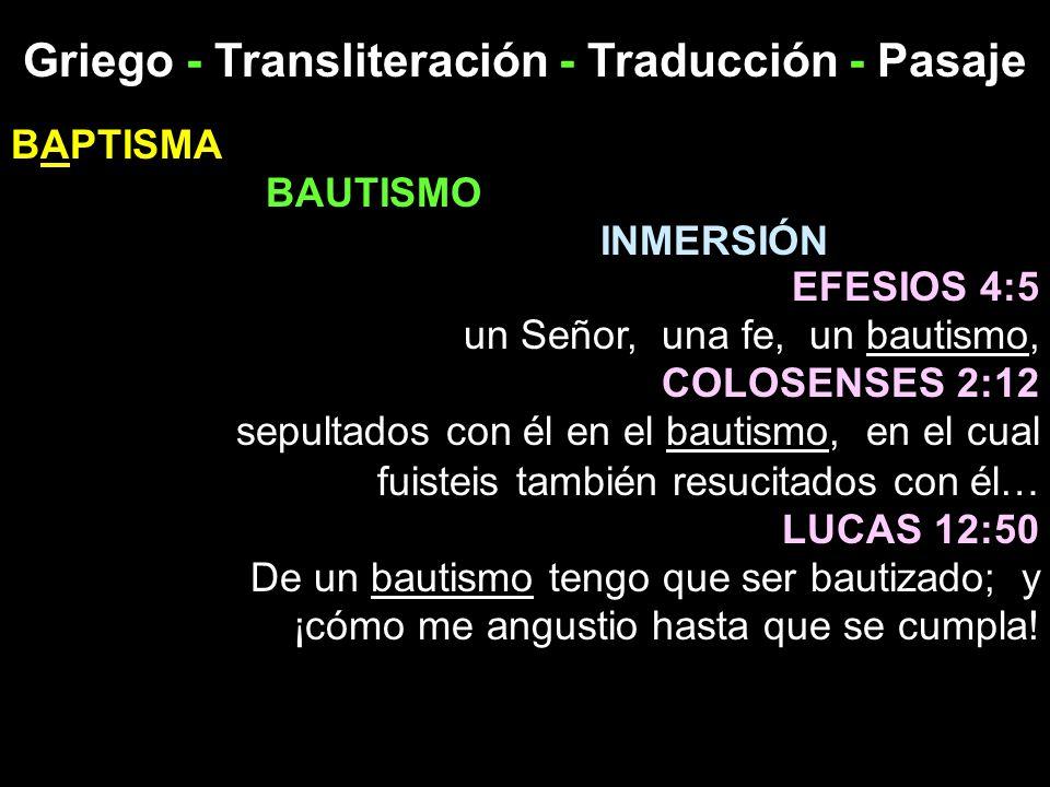 Griego - Transliteración - Traducción - Pasaje BAPTISMA BAUTISMO INMERSIÓN EFESIOS 4:5 un Señor, una fe, un bautismo, COLOSENSES 2:12 sepultados con é
