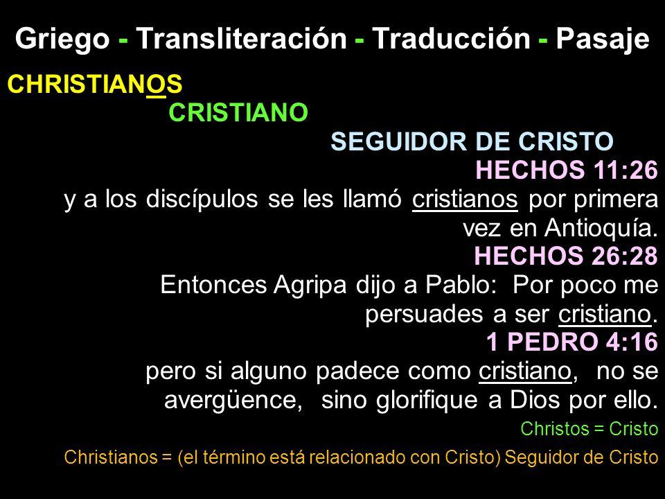 Griego - Transliteración - Traducción - Pasaje CHRISTIANOS CRISTIANO SEGUIDOR DE CRISTO HECHOS 11:26 y a los discípulos se les llamó cristianos por pr