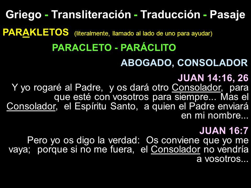 Griego - Transliteración - Traducción - Pasaje PARAKLETOS (literalmente, llamado al lado de uno para ayudar) PARACLETO - PARÁCLITO ABOGADO, CONSOLADOR