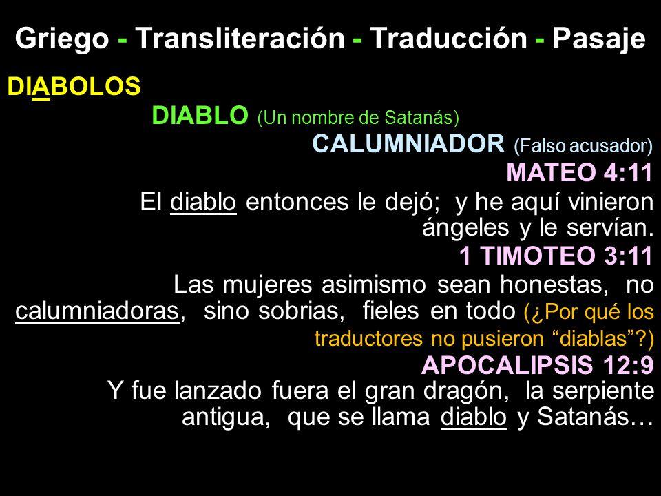 Griego - Transliteración - Traducción - Pasaje DIABOLOS DIABLO (Un nombre de Satanás) CALUMNIADOR (Falso acusador) MATEO 4:11 El diablo entonces le de