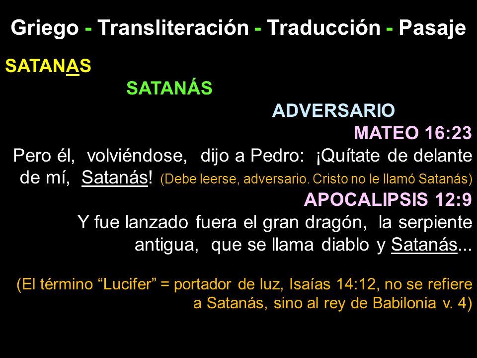 Griego - Transliteración - Traducción - Pasaje SATANAS SATANÁS ADVERSARIO MATEO 16:23 Pero él, volviéndose, dijo a Pedro: ¡Quítate de delante de mí, S