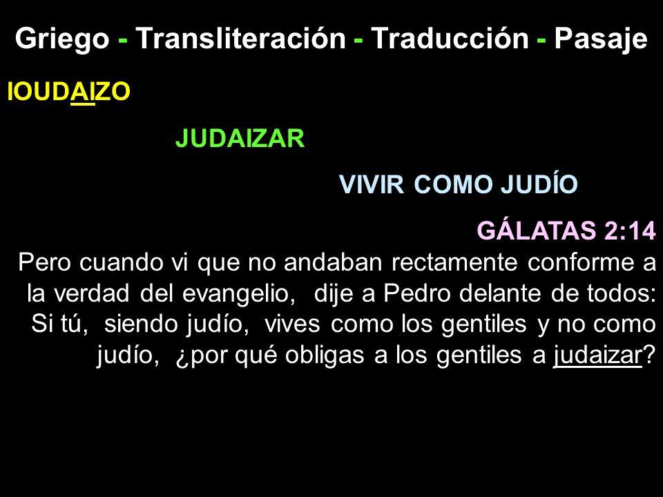 Griego - Transliteración - Traducción - Pasaje IOUDAIZO JUDAIZAR VIVIR COMO JUDÍO GÁLATAS 2:14 Pero cuando vi que no andaban rectamente conforme a la