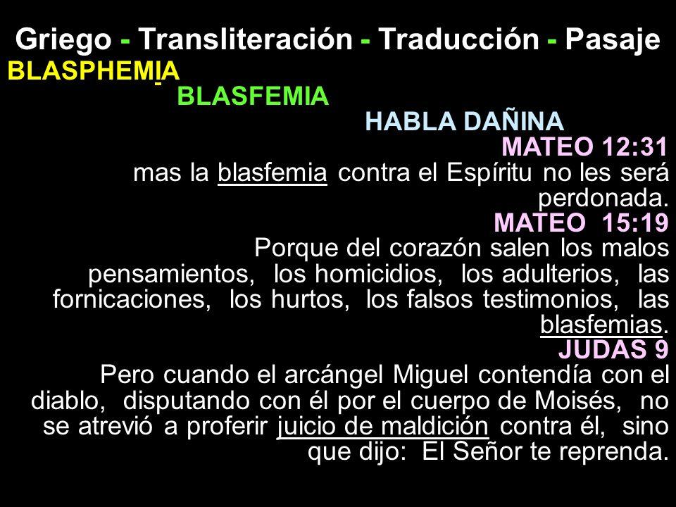 Griego - Transliteración - Traducción - Pasaje BLASPHEMIA BLASFEMIA HABLA DAÑINA MATEO 12:31 mas la blasfemia contra el Espíritu no les será perdonada