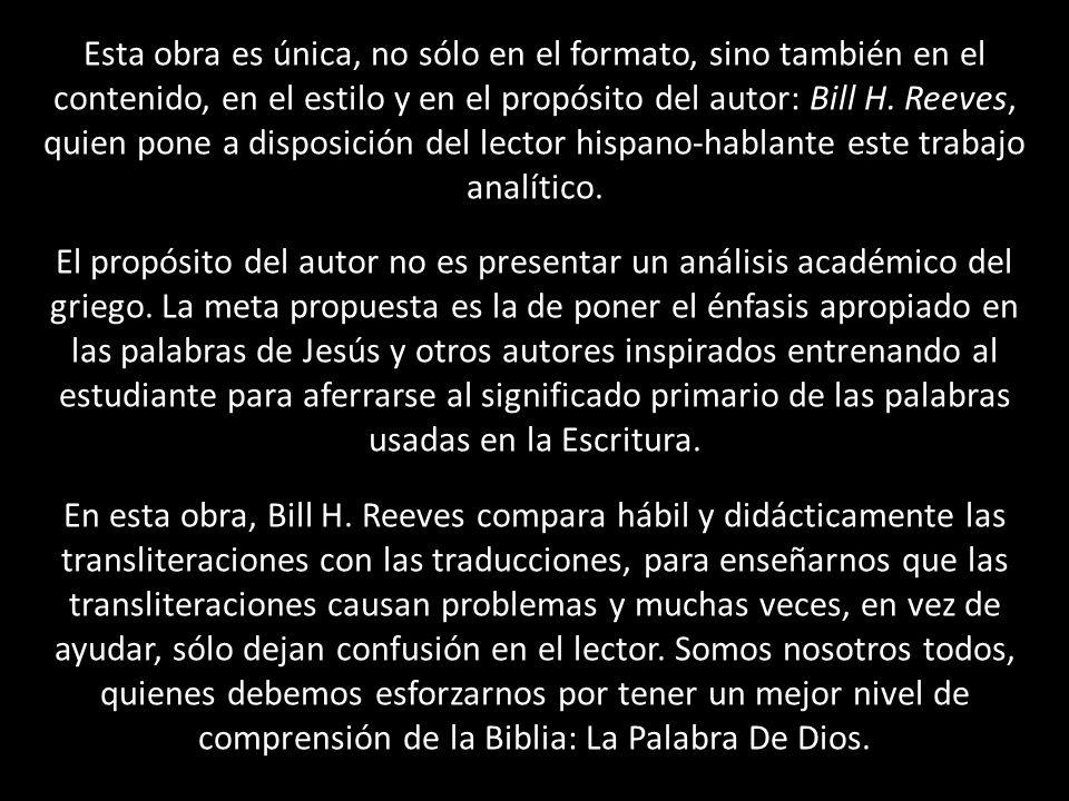 Agradezco públicamente la generosidad, el esfuerzo y la ayuda tan valiosa de mi hermano en la fe: Bill Reeves, quien durante tantos años ha predicado entre nosotros los latinos.