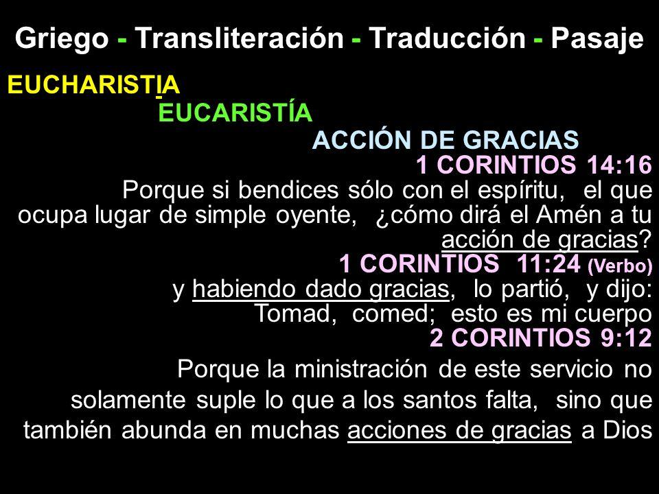 Griego - Transliteración - Traducción - Pasaje EUCHARISTIA EUCARISTÍA ACCIÓN DE GRACIAS 1 CORINTIOS 14:16 Porque si bendices sólo con el espíritu, el