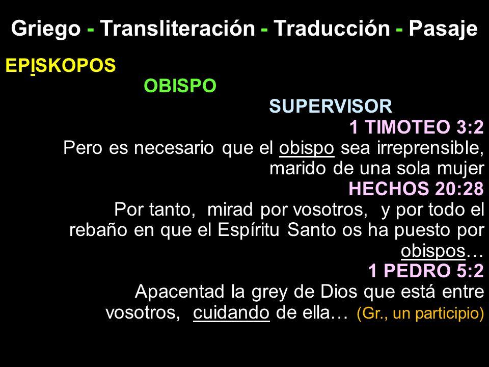 Griego - Transliteración - Traducción - Pasaje EPISKOPOS OBISPO SUPERVISOR 1 TIMOTEO 3:2 Pero es necesario que el obispo sea irreprensible, marido de