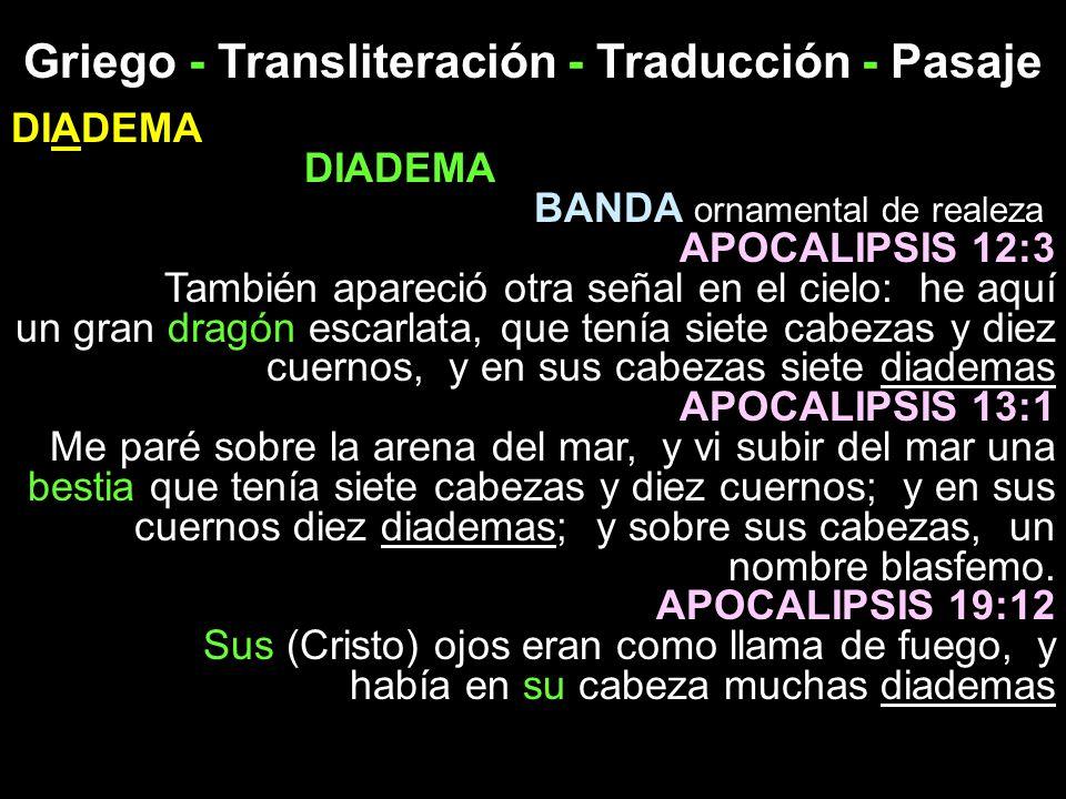 Griego - Transliteración - Traducción - Pasaje DIADEMA BANDA ornamental de realeza APOCALIPSIS 12:3 También apareció otra señal en el cielo: he aquí u