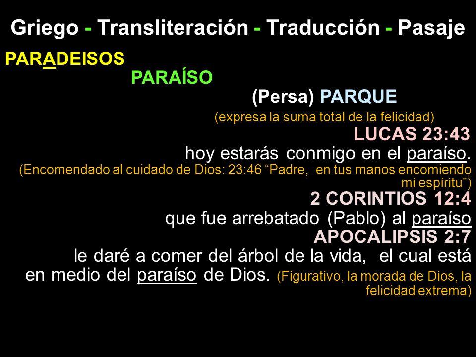 PARADEISOS PARAÍSO (Persa) PARQUE (expresa la suma total de la felicidad) LUCAS 23:43 hoy estarás conmigo en el paraíso. (Encomendado al cuidado de Di