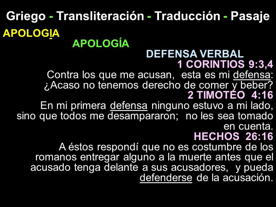 Griego - Transliteración - Traducción - Pasaje APOLOGIA APOLOGÍA DEFENSA VERBAL 1 CORINTIOS 9:3,4 Contra los que me acusan, esta es mi defensa: ¿Acaso