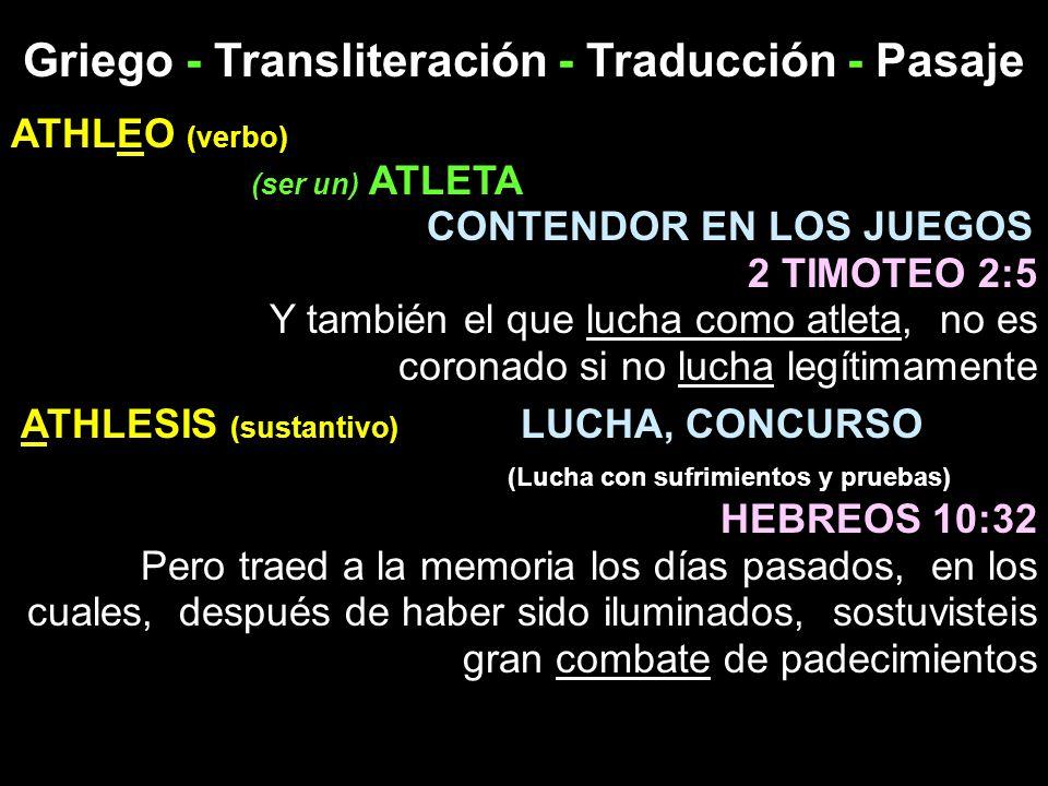 Griego - Transliteración - Traducción - Pasaje ATHLEO (verbo) (ser un) ATLETA CONTENDOR EN LOS JUEGOS 2 TIMOTEO 2:5 Y también el que lucha como atleta