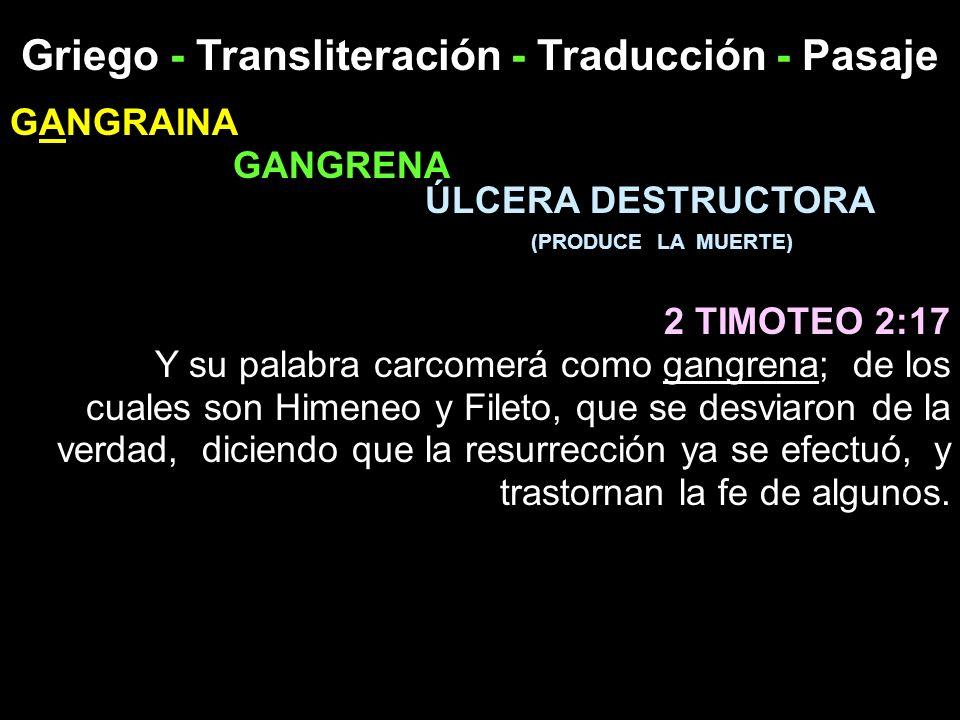 Griego - Transliteración - Traducción - Pasaje GANGRAINA GANGRENA ÚLCERA DESTRUCTORA (PRODUCE LA MUERTE) 2 TIMOTEO 2:17 Y su palabra carcomerá como ga
