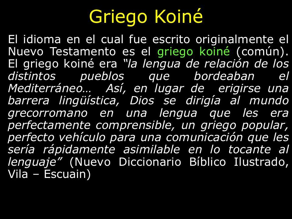 Griego Koiné El idioma en el cual fue escrito originalmente el Nuevo Testamento es el griego koiné (común). El griego koiné era la lengua de relación