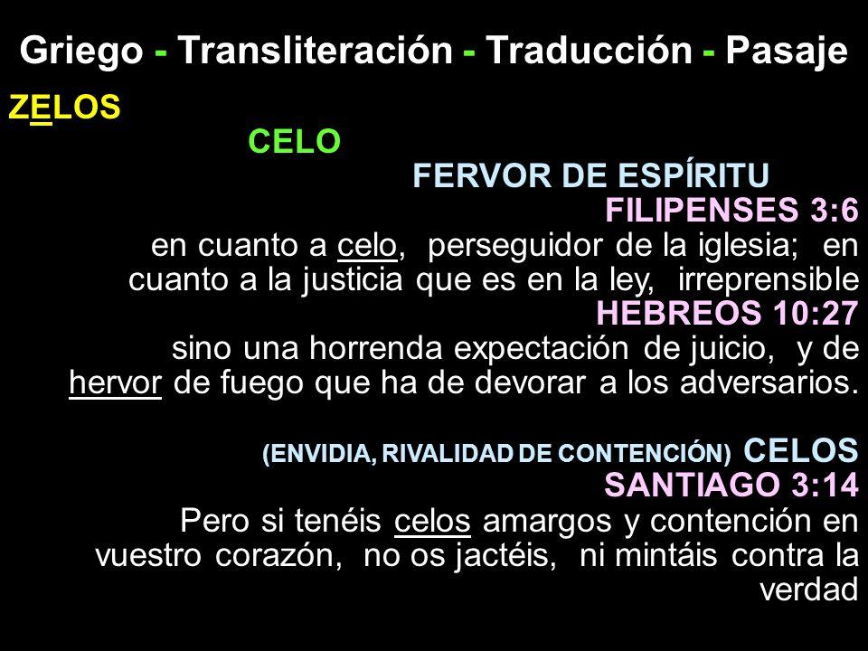 Griego - Transliteración - Traducción - Pasaje ZELOS CELO FERVOR DE ESPÍRITU FILIPENSES 3:6 en cuanto a celo, perseguidor de la iglesia; en cuanto a l