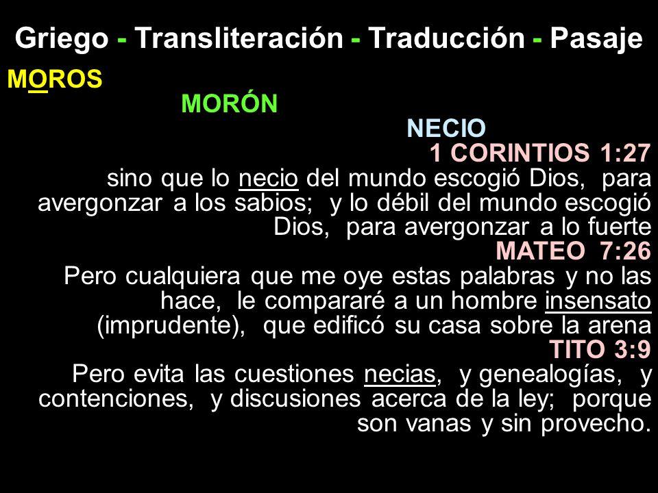 Griego - Transliteración - Traducción - Pasaje MOROS MORÓN NECIO 1 CORINTIOS 1:27 sino que lo necio del mundo escogió Dios, para avergonzar a los sabi