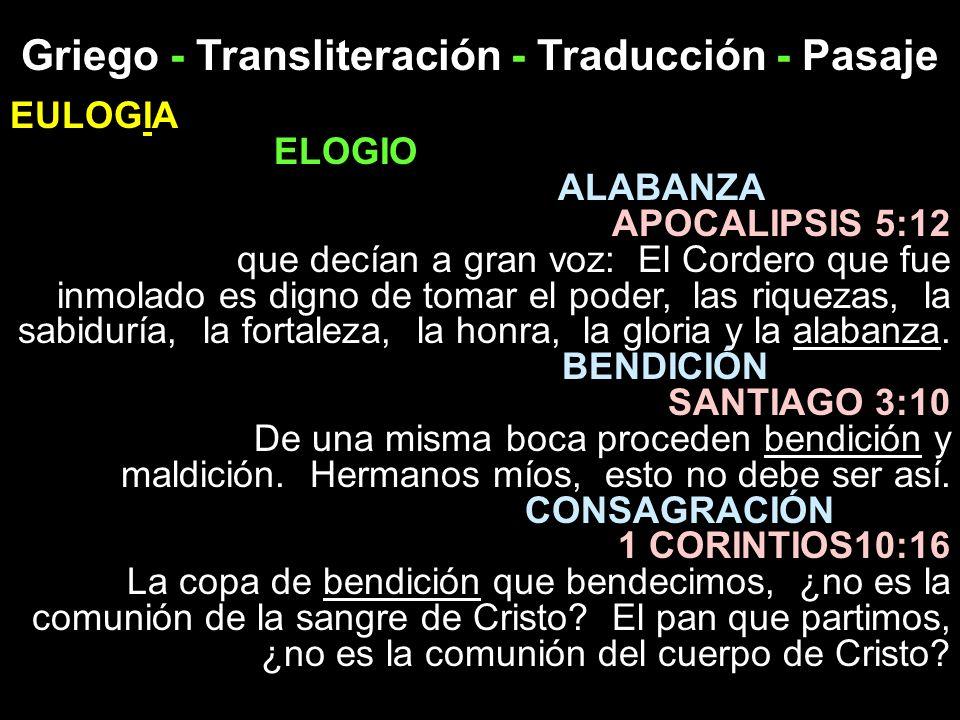 Griego - Transliteración - Traducción - Pasaje EULOGIA ELOGIO ALABANZA APOCALIPSIS 5:12 que decían a gran voz: El Cordero que fue inmolado es digno de