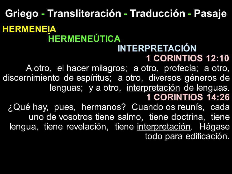 Griego - Transliteración - Traducción - Pasaje HERMENEIA HERMENEÚTICA INTERPRETACIÓN 1 CORINTIOS 12:10 A otro, el hacer milagros; a otro, profecía; a